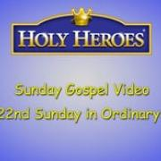 Cycle C Sunday Gospel Video, The 22nd Sunday in Ordinary Time Holy Heroes