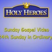 Cycle C Sunday Gospel Video, The 24th Sunday in Ordinary Time Holy Heroes