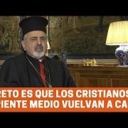 Patriarca siro católico: El reto es que los cristianos de Oriente Medio vuelvan a casa